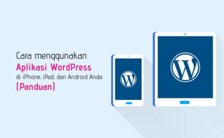Cara menggunakan Aplikasi WordPress di iPhone, iPad, dan Android Anda (Panduan)